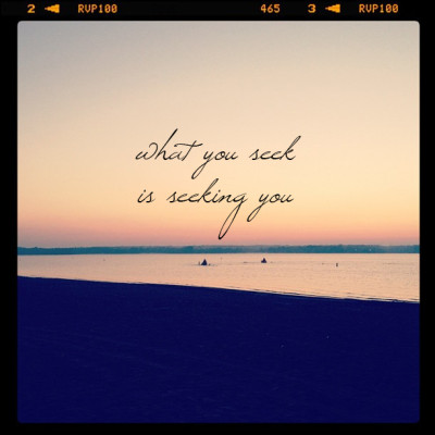 What you seek is seeking you - How to Live Intuitively