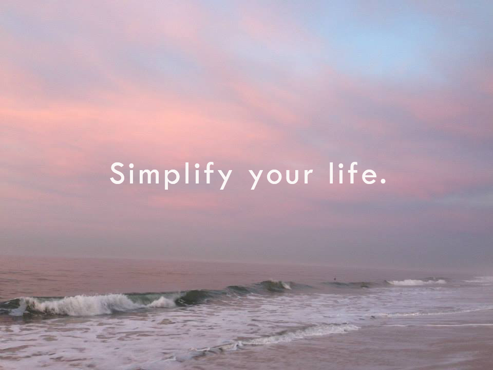 simplify your life and gain happiness
