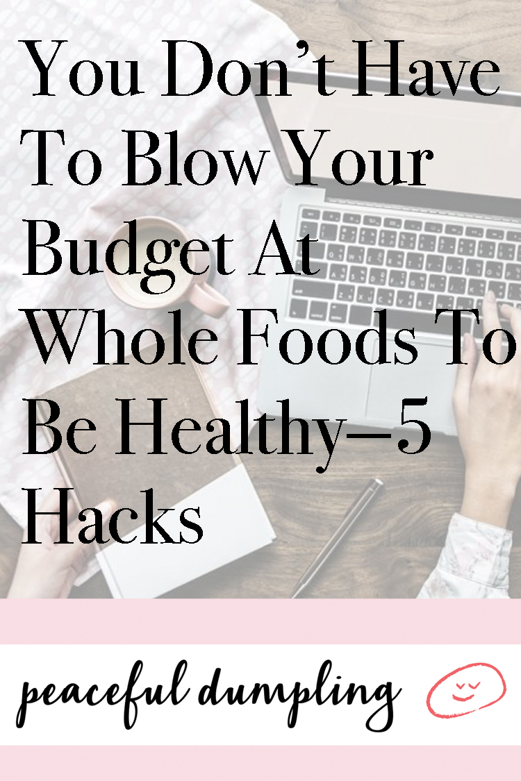 You Don't Have To Blow Your Budget At Whole Foods To Be Healthy—5 Hacks
