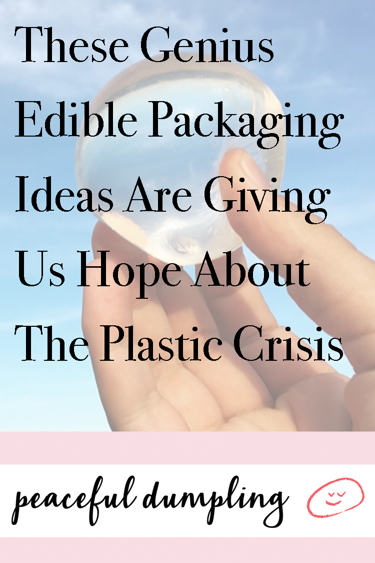 These Genius Edible Packaging Ideas Are Giving Us Hope About The Plastic Crisis