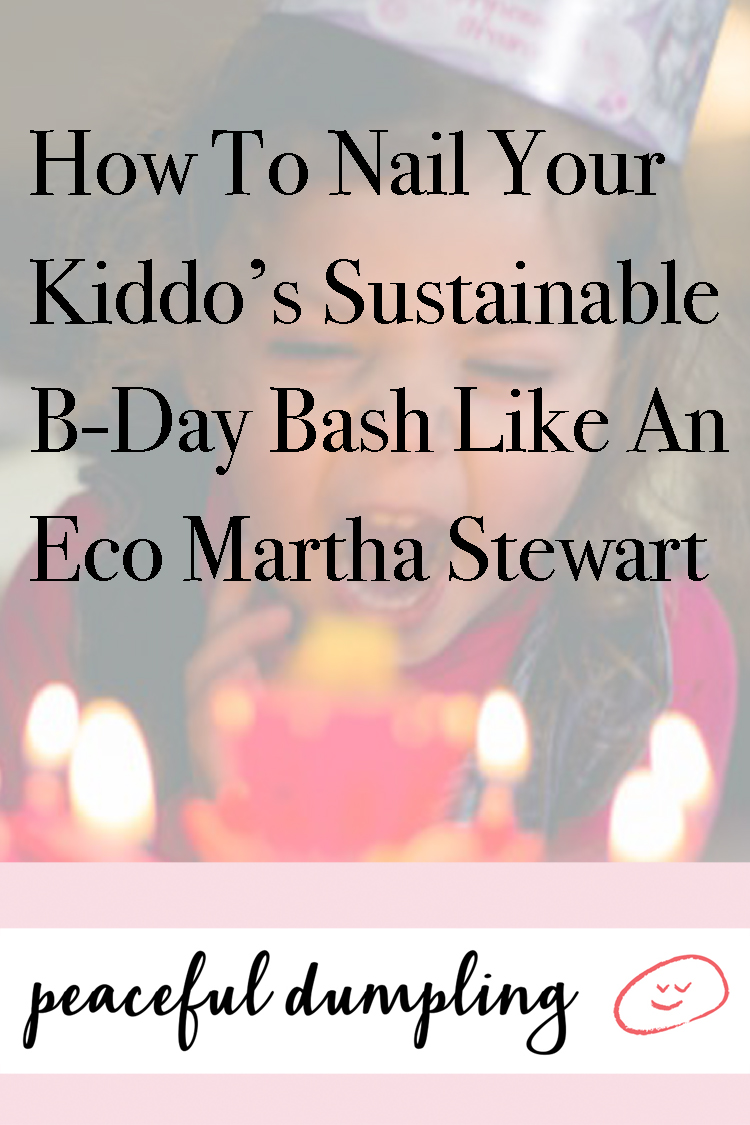 How To Nail Your Kiddo's Sustainable B-Day Bash Like An Eco Martha Stewart