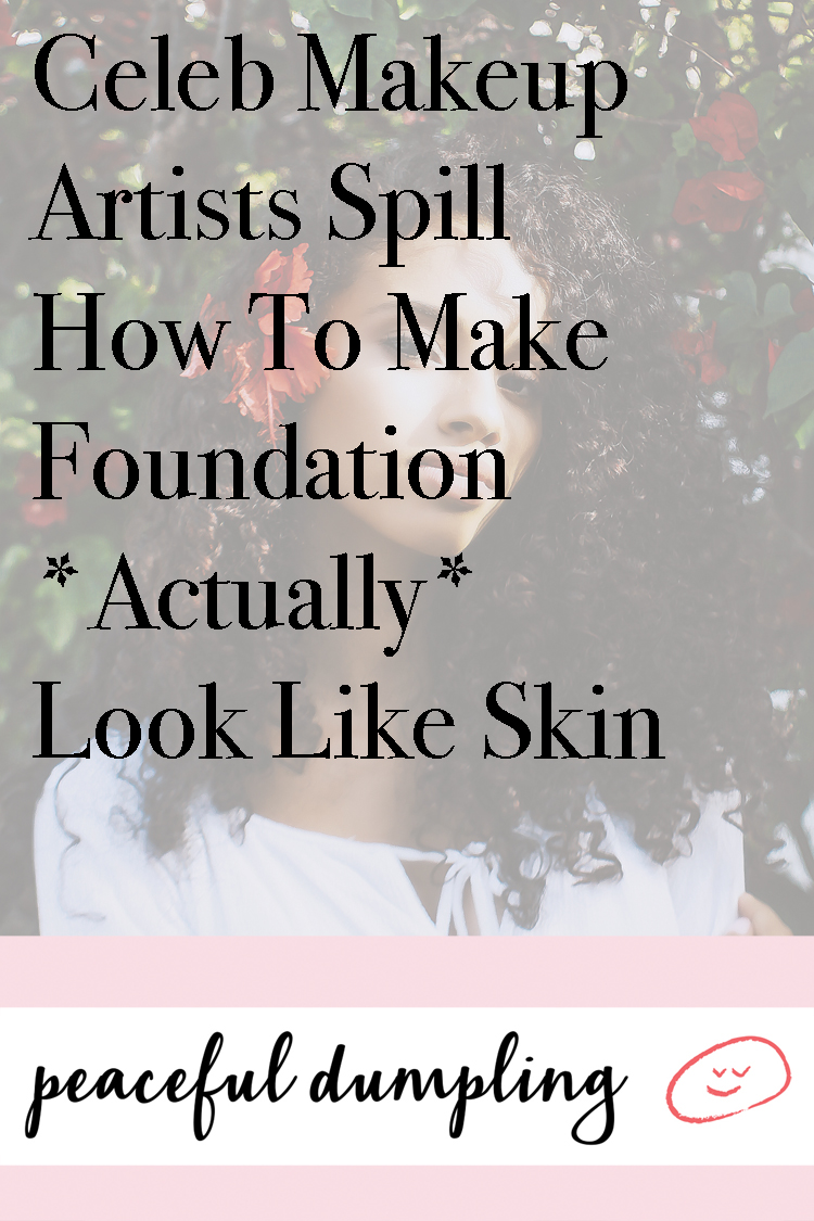 Celeb Makeup Artists Spill How To Make Foundation*Actually* Look Like Skin