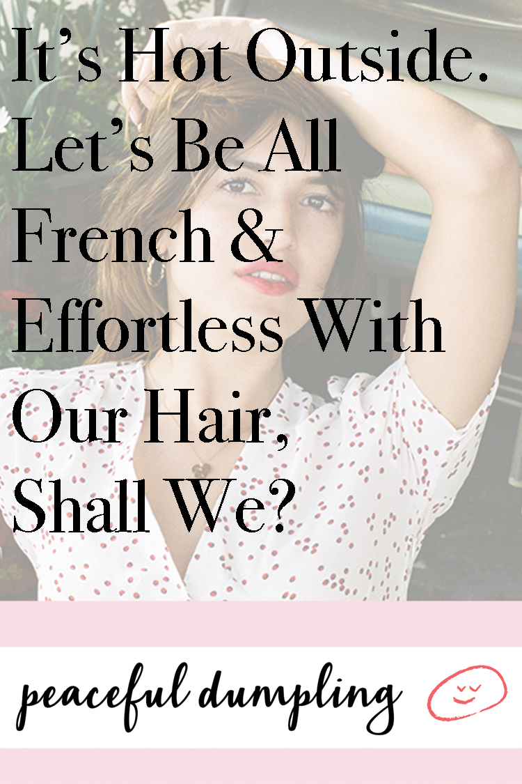 It's Hot Outside. Let's Be All French & Effortless With Our Hair, Shall We?