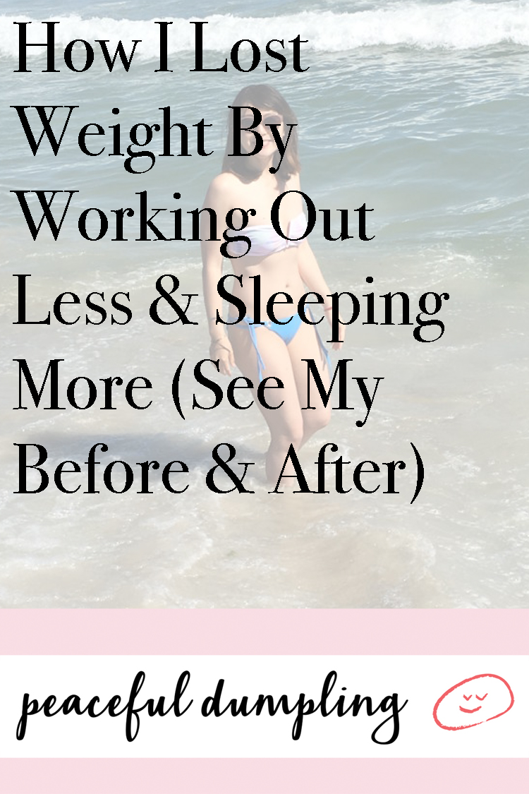 How I Lost Weight By Working Out Less & Sleeping More (See My Before & After)